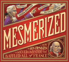 Mesmerized : how Ben Franklin solved a mystery that baffled all of France cover image