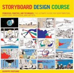 Storyboard design course : principles, practice, and techniques : the ultimate guide for artists, directors, producers, and scriptwriters cover image