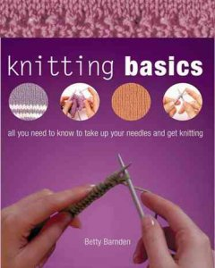 Knitting basics : all you need to know to take up your needles and get knitting cover image