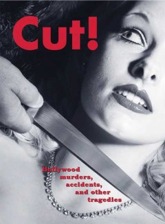 Cut! : Hollywood murders, accidents and other tragedies cover image