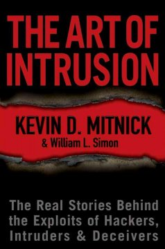 The art of intrusion : the real stories behind the exploits of hackers, intruders, & deceivers cover image