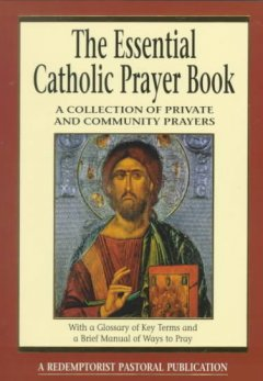 The essential Catholic prayer book : a collection of private and community prayers : with a glossary of key terms and a brief manual of ways to pray cover image