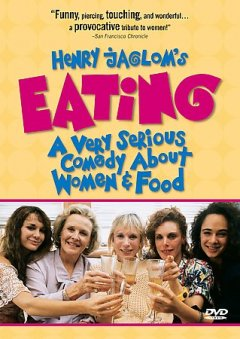 Henry Jaglom's Eating a very serious comedy about women & food cover image