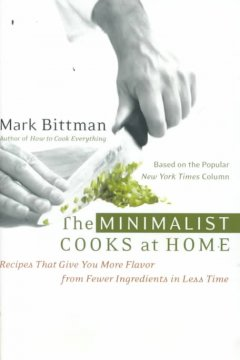 The minimalist cooks at home : recipes that give you more flavor from fewer ingredients in less time cover image
