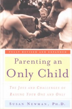 Parenting an only child : the joys and challenges of raising your one and only cover image