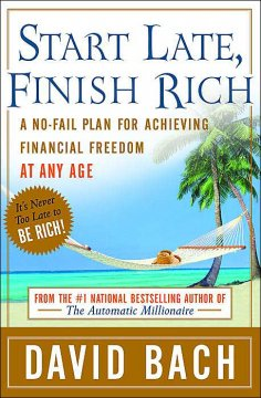 Start late, finish rich : a no-fail plan for achieving financial freedom at any age cover image