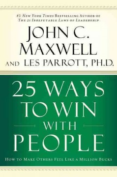 25 ways to win with people : how to make others feel like a million bucks cover image