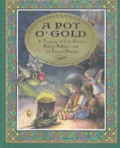 A pot o' gold : a treasury of Irish stories, poetry, folklore, and (of course) blarney cover image