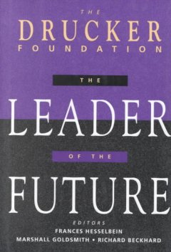 The leader of the future : new visions, strategies, and practices for the next era cover image