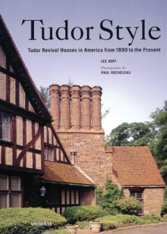 Tudor style : Tudor revival houses in America from 1890 to the present cover image
