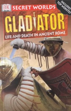 Gladiator : life and death in ancient Rome cover image
