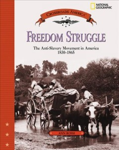 Freedom struggle : the anti-slavery movement in America, 1830-1865 cover image