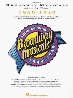 Broadway musicals show by show 1940-1949 : a musical and historical look at Broadway's biggest hits based on the best-selling book by Stanley Green ; piano-vocal cover image