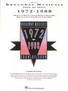 Broadway musicals show by show 1972-1988 : a musical and historical look at Broadway's biggest hits based on the best-selling book by Stanley Green ; piano-vocal cover image