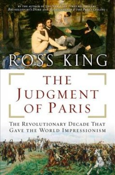 The judgment of Paris : the revolutionary decade that gave the world Impressionism cover image