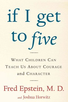 If I get to five : what children can teach us about courage and character cover image