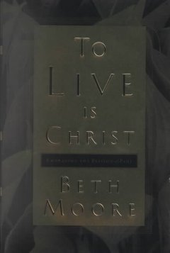 To live is Christ : embracing the passion of Paul cover image