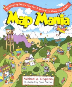 Map mania : discovering where you are and getting to where you aren't cover image
