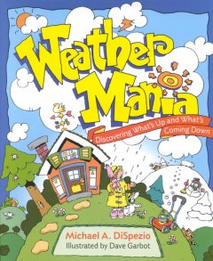 Weather mania : discovering what's up and what's coming down cover image