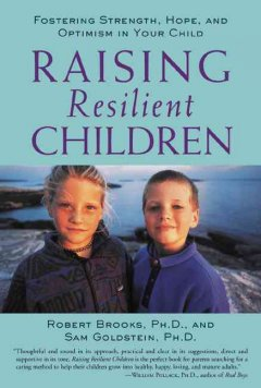 Raising resilient children : fostering strength, hope, and optimism in your child cover image