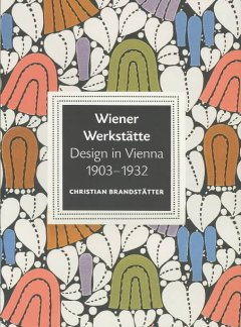 Wiener Werkstätte, design in Vienna 1903-1932 : Architecture, furniture, commercial art ... cover image