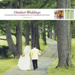 Outdoor weddings : unforgettable celebrations in storybook settings cover image