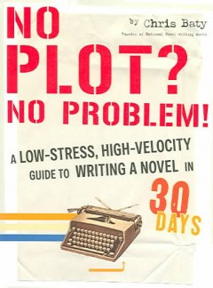 No plot? No problem! : a low-stress, high-velocity guide to writing a novel in 30 days cover image