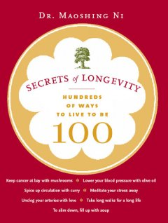 Secrets of longevity : hundreds of ways to live to be 100 cover image