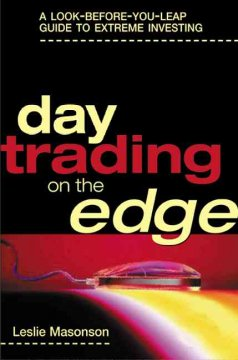 Day trading on the edge : a look-before-you-leap guide to extreme investing cover image