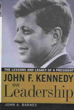 John F. Kennedy on leadership : the lessons and legacy of a president cover image