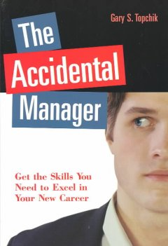 The accidental manager : get the skills you need to excel in your new career cover image