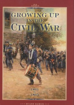 Growing up in the Civil War, 1861 to 1865 cover image