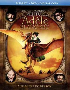 The extraordinary adventures of Adele Blanc-Sec [Blu-ray + DVD combo] cover image