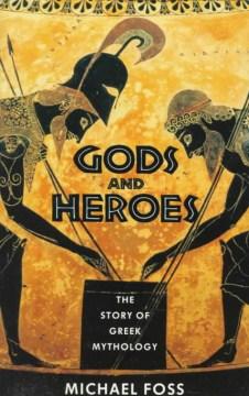 Gods and heroes : the story of Greek mythology cover image