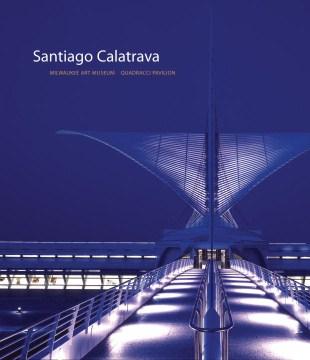 Santiago Calatrava : Milwaukee Art Museum Quadracci Pavilion cover image