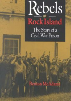 Rebels at Rock Island : the story of a Civil War prison cover image