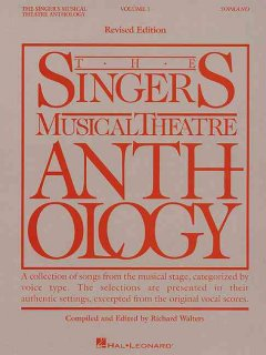The Singer's musical theatre anthology a collection of songs from the musical stage, categorized by voice type : the selections are presented in their authentic settings, excerpted from the original vocal scores cover image