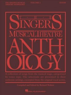 The singer's musical theatre anthology. Tenor. Volume 1 a collection of songs from the musical stage, categorized by voice type : the selections are presented in their authentic settings, excerpted from the original vocal scores cover image
