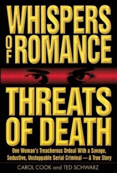 Whispers of romance, threats of death : one woman's treacherous ordeal with a savage, seductive, unstoppable serial criminal--a true story cover image