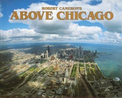 Above Chicago : a new collection of historical and original aerial photographs of Chicago cover image