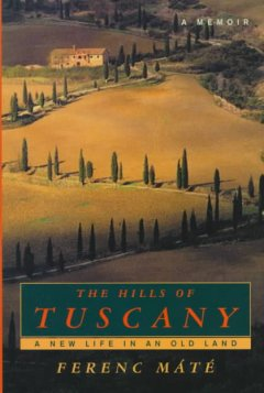 The hills of Tuscany : a new life in an old land cover image