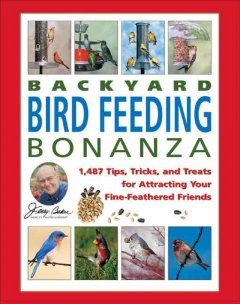 Jerry Baker's backyard bird feeding bonanza : 1,487 tips, tricks, and treats for attracting your fine-feathered friends cover image