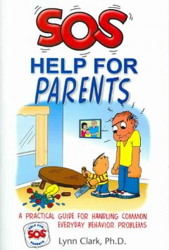 SOS help for parents : a practical guide for handling common everyday behavior problems cover image