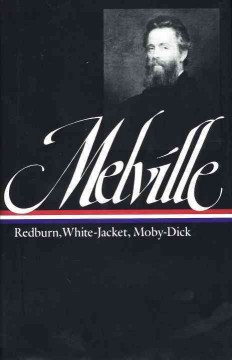 Redburn, his first voyage ; White-jacket, or, The world in a man-of-war ; Moby-Dick, or, The whale cover image