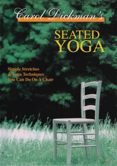 Carol Dickman's seated yoga simple stretches & yoga techniques you can do on a chair cover image