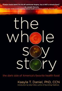 The whole soy story : the dark side of America's favorite health food cover image