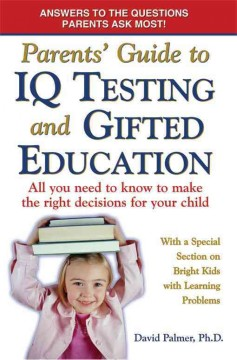 Parents' guide to IQ testing and gifted education : all you need to know to make the right decisions for your child, with a special section on bright kids with learning problems cover image