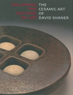 Following the rhythms of life : the ceramic art of David Shaner cover image