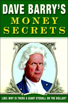 Dave Barry's money $ecrets : like, why is there a giant eyeball on the dollar? cover image