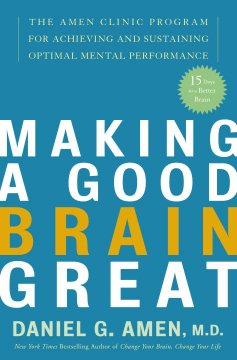 Making a good brain great : the Amen Clinic program for achieving and sustaining optimal mental performance cover image
